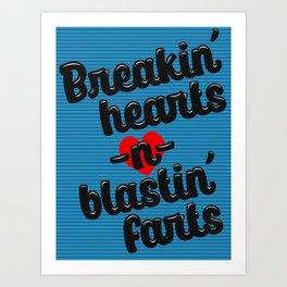 Breakin' hearts -n- blastin' farts Art Print