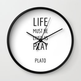 Greek Philosophy - Life must be lived as play - Plato quotes Wall Clock