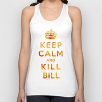 kill bill Tank Tops featuring Keep Calm and Kill Bill by SOULTHROW