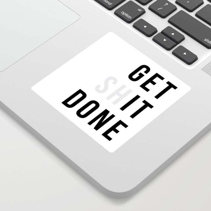 Get Sh(it) Done // Get Shit Done Sticker