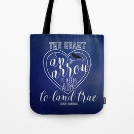 The heart is an arrow - Six of Crows Tote Bag