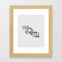 More Caffeine Club Framed Art Print