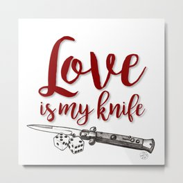 LOVE is my KNIFE Metal Print