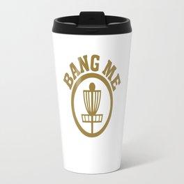 Bang Me Disc Golf Funny Travel Mug
