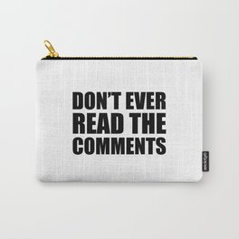 Don't Ever Read The Comments Carry-All Pouch