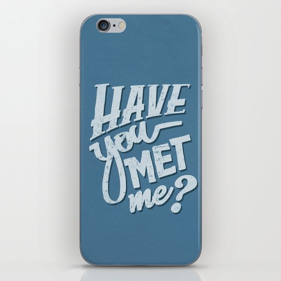 Have You Met Me? iPhone & iPod Skin