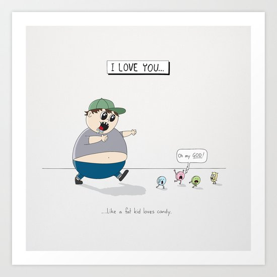 Like A Fat Kid Loves Candy Art Print