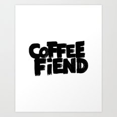 COFFEE FIEND Art Print