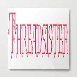 ThreadSister Metal Print