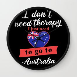 Australia country therapy I don't need therapy I just need to go to Australia Wall Clock