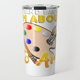 Cute & Funny Stand Back I'm About To Art Painter Travel Mug