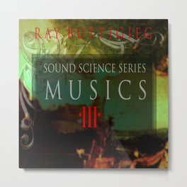 RAY BUTTIGIEG ~ SOUND SCIENCE SERIES-MUSICS III Metal Print