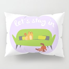 Let's Stay In Pillow Sham
