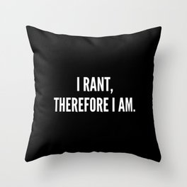 I rant therefore I am Throw Pillow