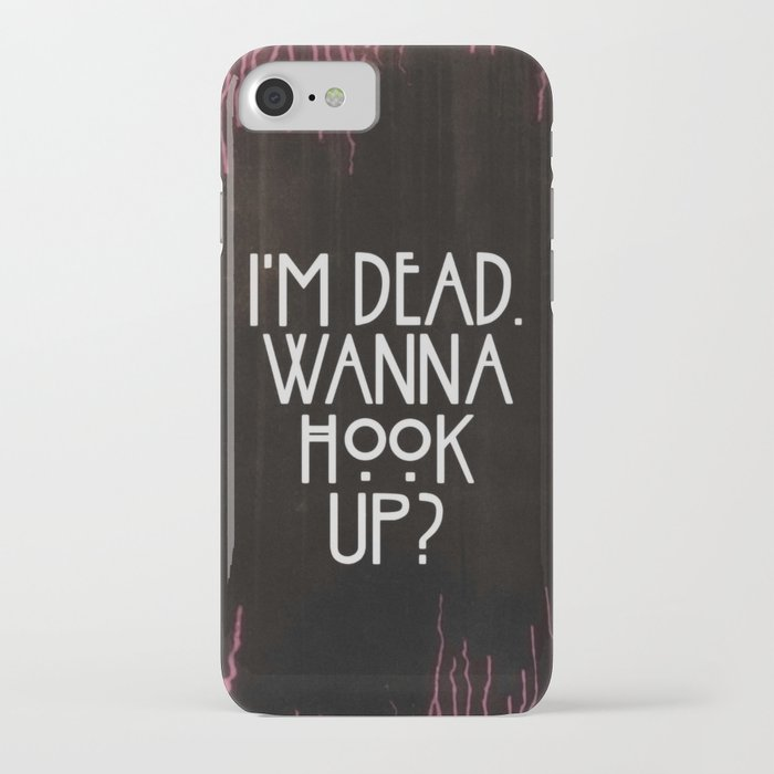 Im Dead Wanna Hook Up Iphone Case