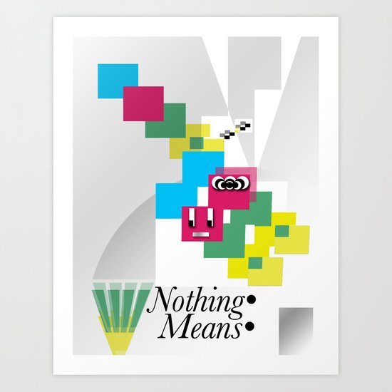 Nothing Means•0 Art Print