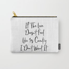 If The Love Doesn't Feel Like 90s Country Carry-All Pouch