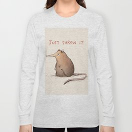 Just Shrew It Long Sleeve T-shirt