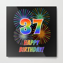 "37th Birthday ""37"" & ""HAPPY BIRTHDAY!"" w/ Rainbow Spectrum Colors + Fun Fireworks Inspired Pattern Metal Print"