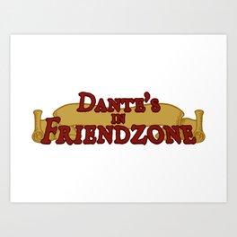Dante's In Friendzone Art Print