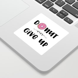 Donut Ever Give Up Sticker