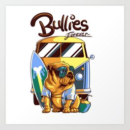 Bullies Forever Art Print