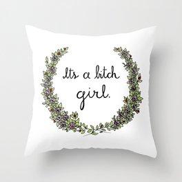 It's a bitch girl! Throw Pillow