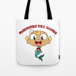 Mermaids Are Weird Tote Bag