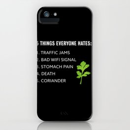 5 Things everyone hates! Coriander Gift iPhone Case