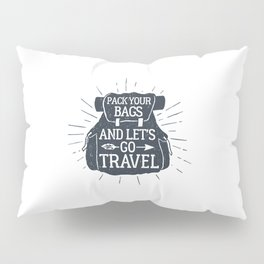 Pack Your Bags And Let's Go Travel Pillow Sham