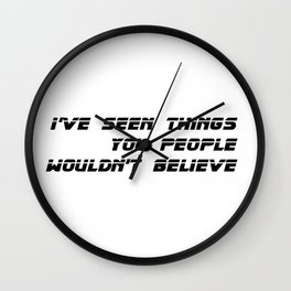 I've seen things you people wouldn't believe. Wall Clock