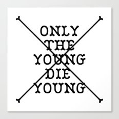 Only The Young Die Young Canvas Print