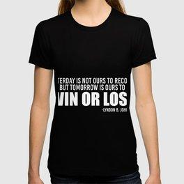 Lyndon Baine Johnson Quote Win Or Lose T-shirt