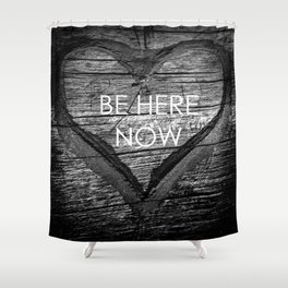 Be Here Now Shower Curtain