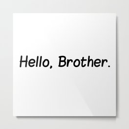 Hello, Brother quote Metal Print