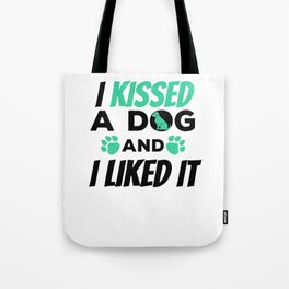I Kissed a Dog And I Liked It Cute & Funny Dog Owner Tote Bag