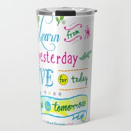 Learn from Yesterday II, Live for Today by Jan Marvin Travel Mug