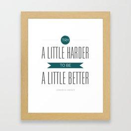 Try Harder. Be Better. Framed Art Print