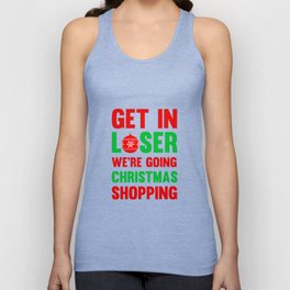 Get In Loser, We're Going Christmas Shopping T-Shirt Unisex Tank Top