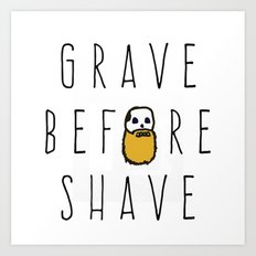 Grave Before Shave Art Print