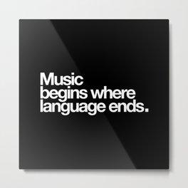 Music begins where lenguage ends Metal Print