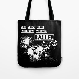 You Can't Spell Ballerina without BALLER Tote Bag