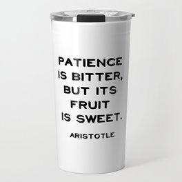 Patience is bitter, but its fruit is sweet - Aristotle philosophy quote Travel Mug