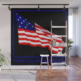 These Colors Never Run - American Flag Patriotic, Red White & Blue, Stars & Stripes, Old Glory Wall Mural
