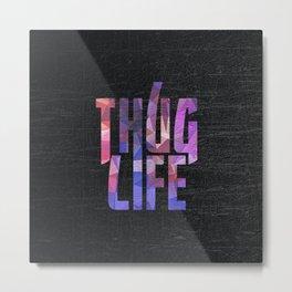 Thug Life ||| Metal Print