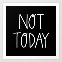Not Today (white) Art Print
