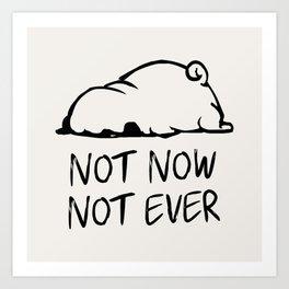 Not Now Not Ever Art Print