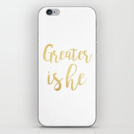 Greater is he iPhone Skin