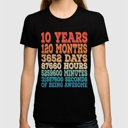 10 Years 120 Months 3652 Days 87660 Hours 5259600 Minutes 31557600 Seconds Of Being Awesome T-shirt T-shirt