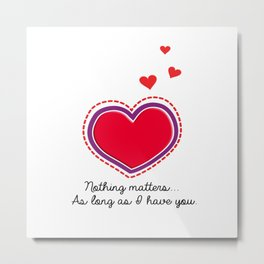 Love Text. Heart with Purple Outline. Dotted Red Hearts. Nothing Matters as long as I have You Metal Print